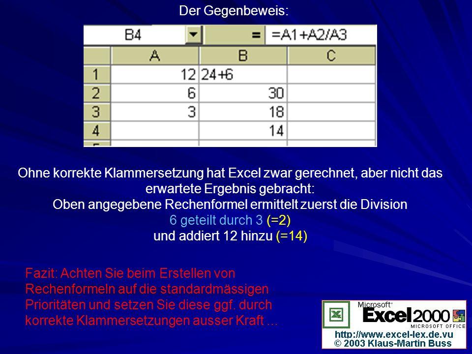 Der Gegenbeweis: Ohne korrekte Klammersetzung hat Excel zwar gerechnet, aber nicht das erwartete Ergebnis gebracht: Oben angegebene Rechenformel ermit