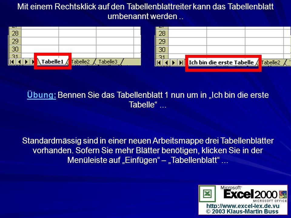 Mit einem Rechtsklick auf den Tabellenblattreiter kann das Tabellenblatt umbenannt werden.. Übung: Bennen Sie das Tabellenblatt 1 nun um in Ich bin di