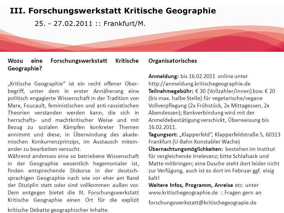 Wozu eine Forschungswerkstatt Kritische Geographie? Kritische Geographie ist ein recht offener Ober- begriff, unter dem in erster Annäherung eine poli