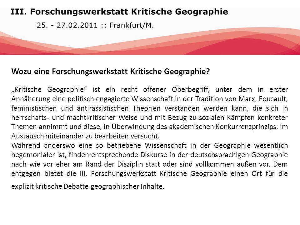 Wozu eine Forschungswerkstatt Kritische Geographie? Kritische Geographie ist ein recht offener Oberbegriff, unter dem in erster Annäherung eine politi
