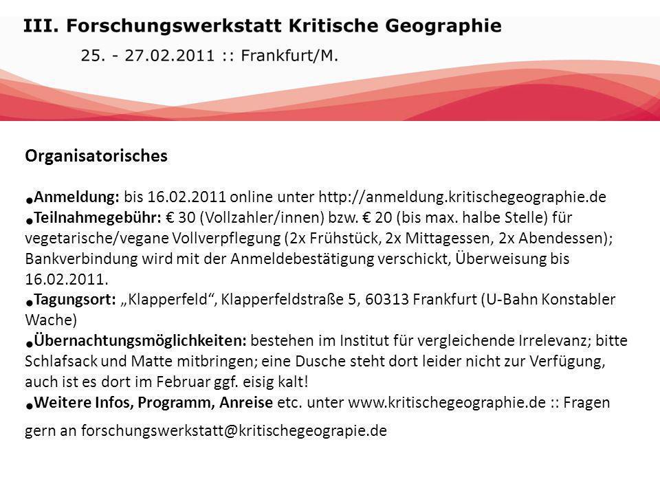 Organisatorisches Anmeldung: bis 16.02.2011 online unter http://anmeldung.kritischegeographie.de Teilnahmegebühr: 30 (Vollzahler/innen) bzw. 20 (bis m