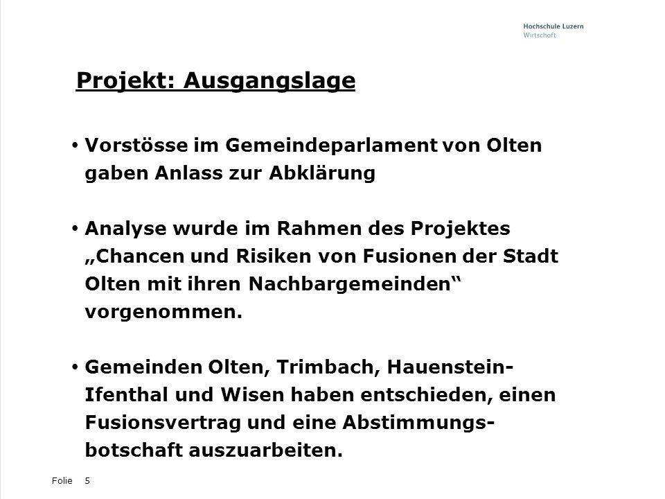 Folie5 Projekt: Ausgangslage Vorstösse im Gemeindeparlament von Olten gaben Anlass zur Abklärung Analyse wurde im Rahmen des Projektes Chancen und Ris