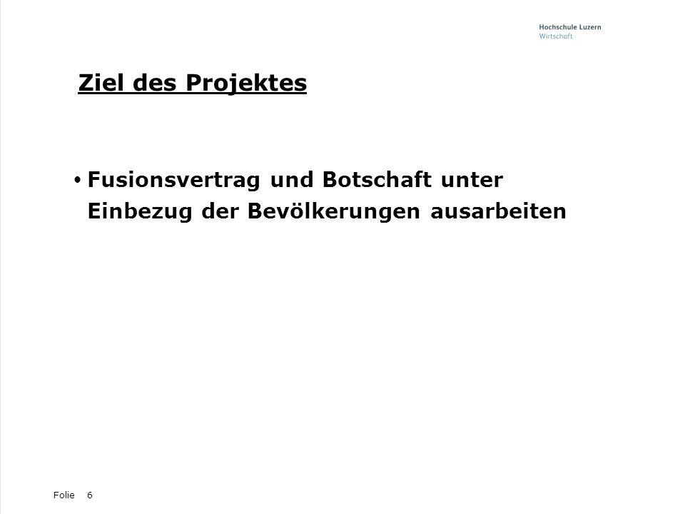 Folie6 Ziel des Projektes Fusionsvertrag und Botschaft unter Einbezug der Bevölkerungen ausarbeiten