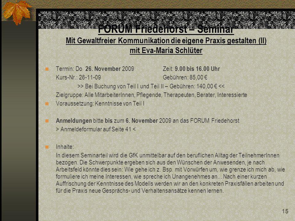 15 FORUM Friedehorst – Seminar Mit Gewaltfreier Kommunikation die eigene Praxis gestalten (II) mit Eva-Maria Schlüter Termin: Do 26.