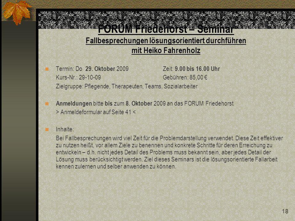 18 FORUM Friedehorst – Seminar Fallbesprechungen lösungsorientiert durchführen mit Heiko Fahrenholz Termin: Do 29.