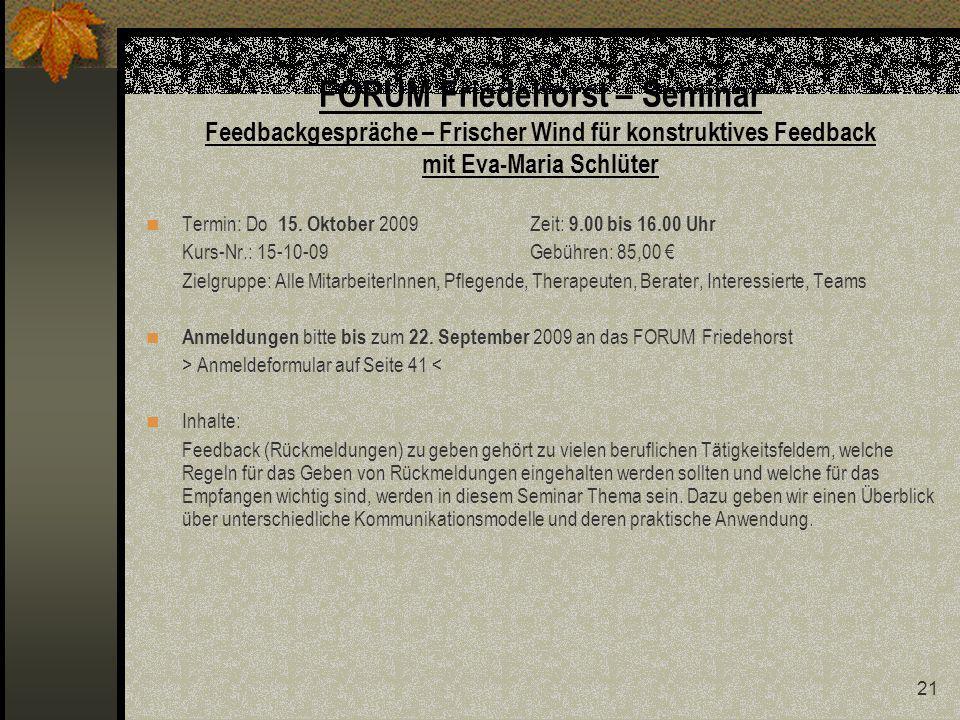 21 FORUM Friedehorst – Seminar Feedbackgespräche – Frischer Wind für konstruktives Feedback mit Eva-Maria Schlüter Termin: Do 15.