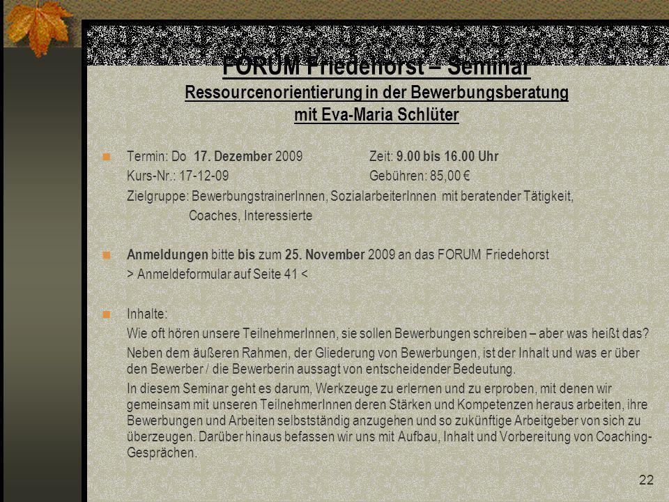22 FORUM Friedehorst – Seminar Ressourcenorientierung in der Bewerbungsberatung mit Eva-Maria Schlüter Termin: Do 17.