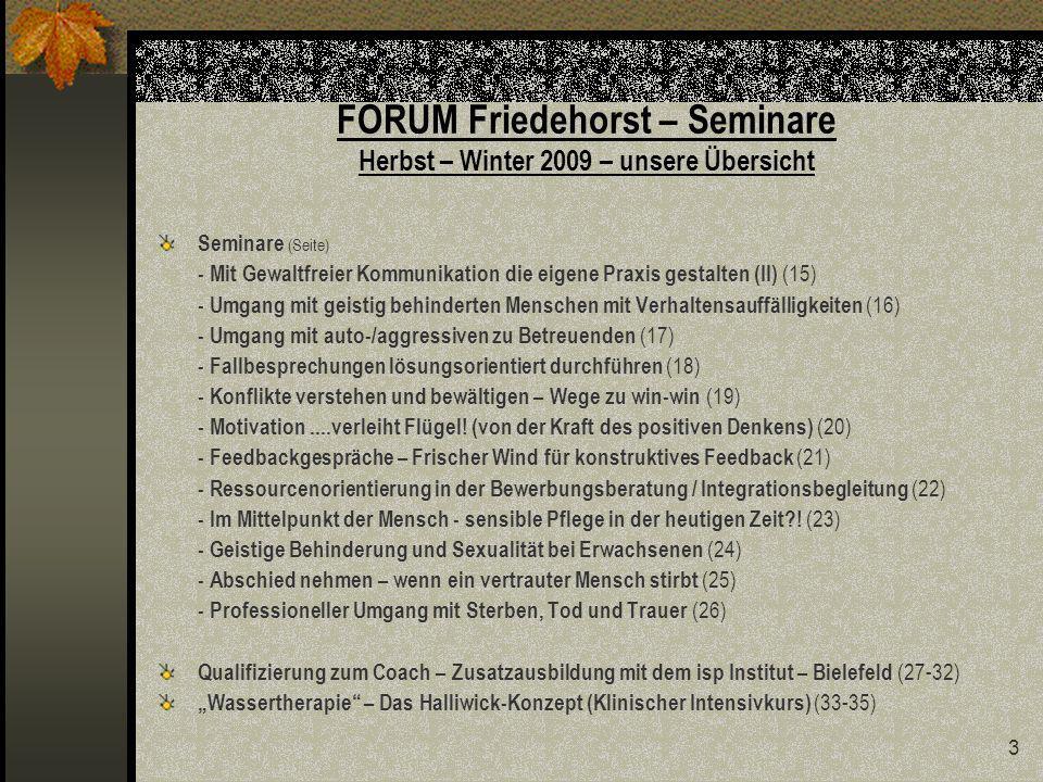 14 FORUM Friedehorst – Seminar Gewaltfreie Kommunikation als Basiskompetenz (I) mit Eva-Maria Schlüter Termin: Die 24.