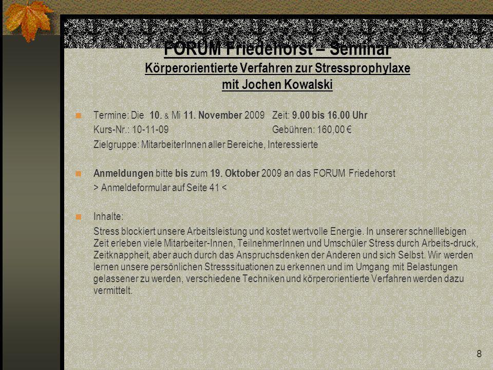 39 FORUM Friedehorst Seminarreihen und Seminare Herbst – Winter 2009 Organisatorisches und Geschäftsbedingungen Teilnahmegebühren Die Teilnahmegebühren werden nach der Rechnungsstellung fällig.