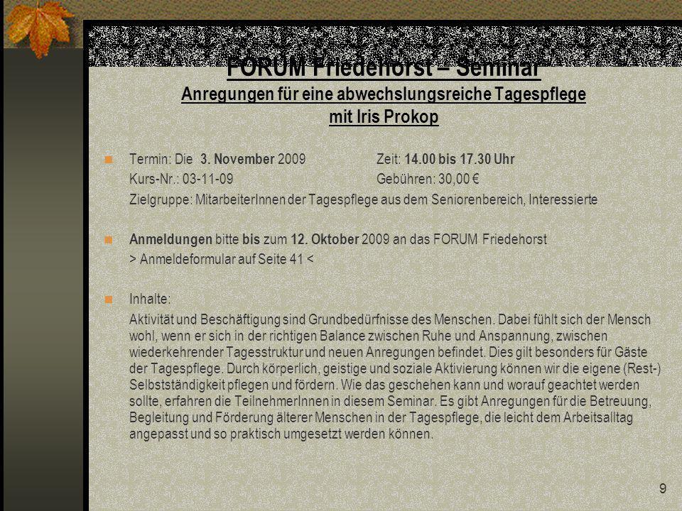 9 FORUM Friedehorst – Seminar Anregungen für eine abwechslungsreiche Tagespflege mit Iris Prokop Termin: Die 3.
