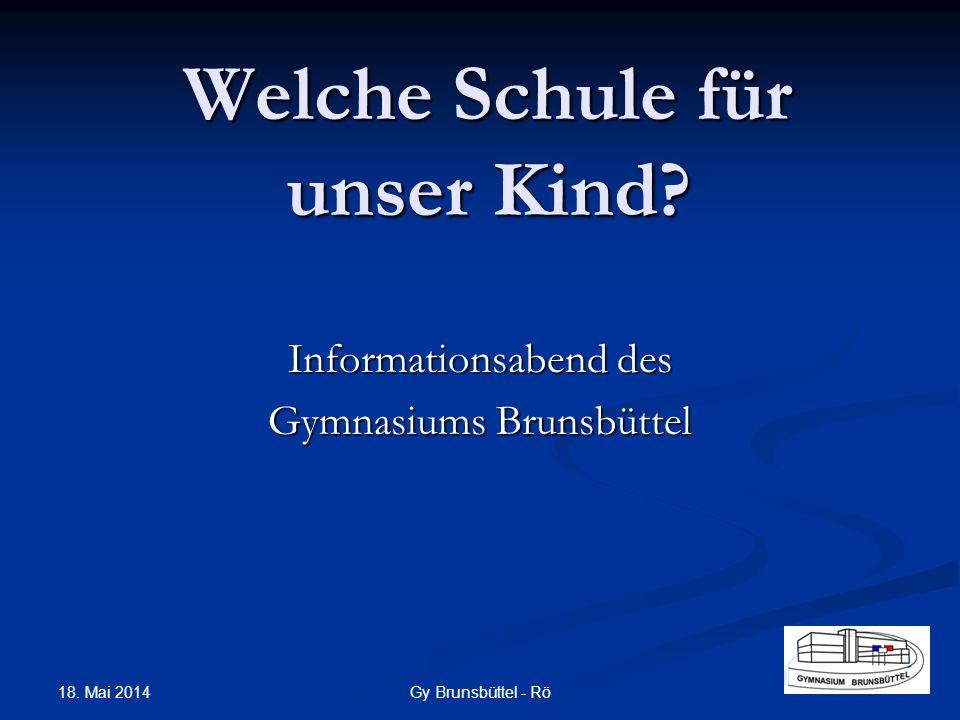 Welche Schule für unser Kind? Informationsabend des Gymnasiums Brunsbüttel Gy Brunsbüttel - Rö 18. Mai 2014