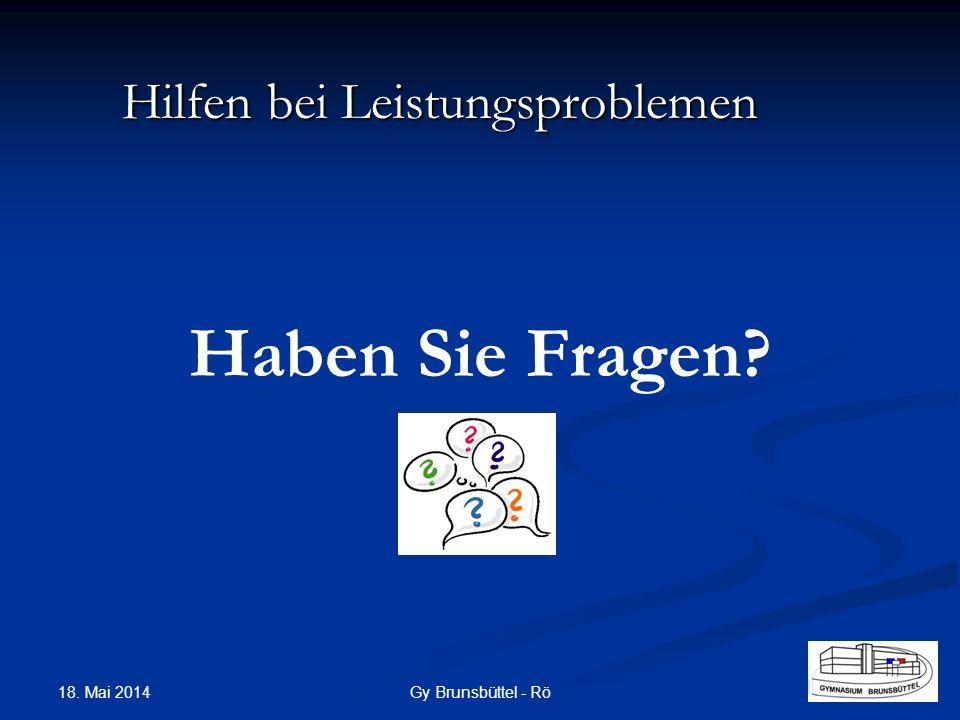 Haben Sie Fragen? Hilfen bei Leistungsproblemen Gy Brunsbüttel - Rö 18. Mai 2014