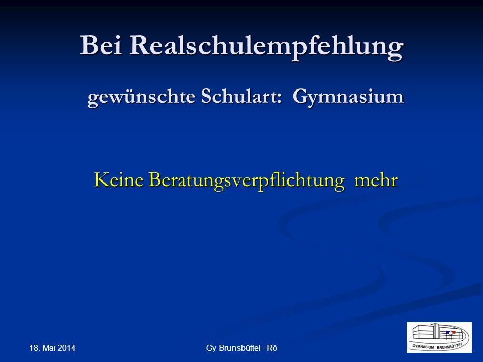 Bei Realschulempfehlung Keine Beratungsverpflichtung mehr gewünschte Schulart: Gymnasium Gy Brunsbüttel - Rö 18. Mai 2014