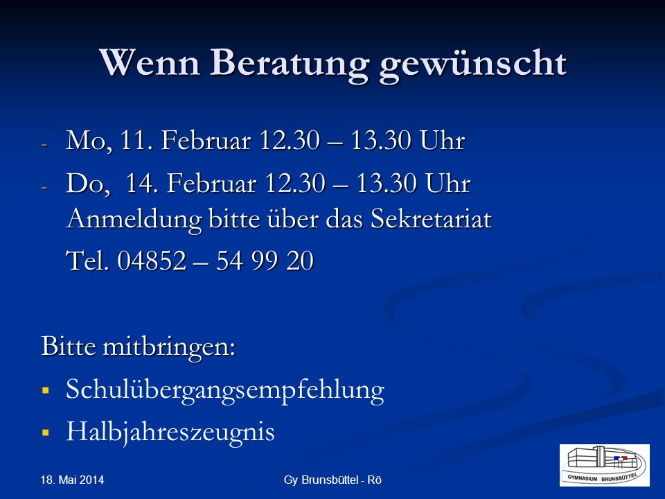 Wenn Beratung gewünscht - Mo, 11. Februar 12.30 – 13.30 Uhr - Do, 14. Februar 12.30 – 13.30 Uhr Anmeldung bitte über das Sekretariat Tel. 04852 – 54 9