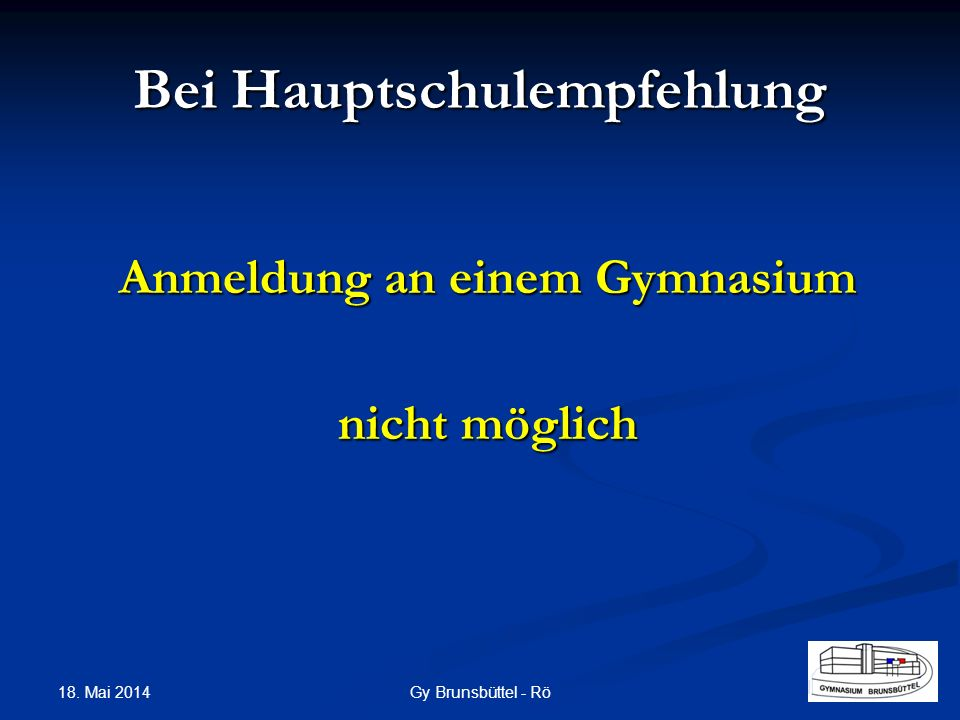 Bei Hauptschulempfehlung Anmeldung an einem Gymnasium nicht möglich Gy Brunsbüttel - Rö 18. Mai 2014