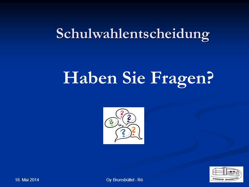 Haben Sie Fragen? Schulwahlentscheidung Gy Brunsbüttel - Rö 18. Mai 2014