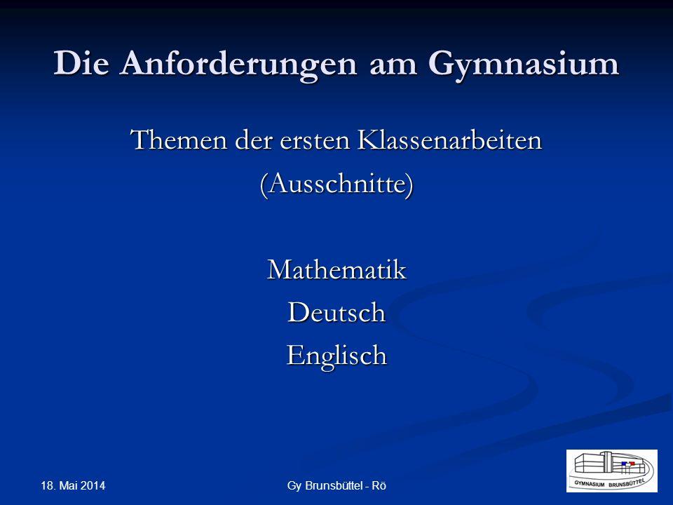 Die Anforderungen am Gymnasium Themen der ersten Klassenarbeiten (Ausschnitte)MathematikDeutschEnglisch Gy Brunsbüttel - Rö 18. Mai 2014