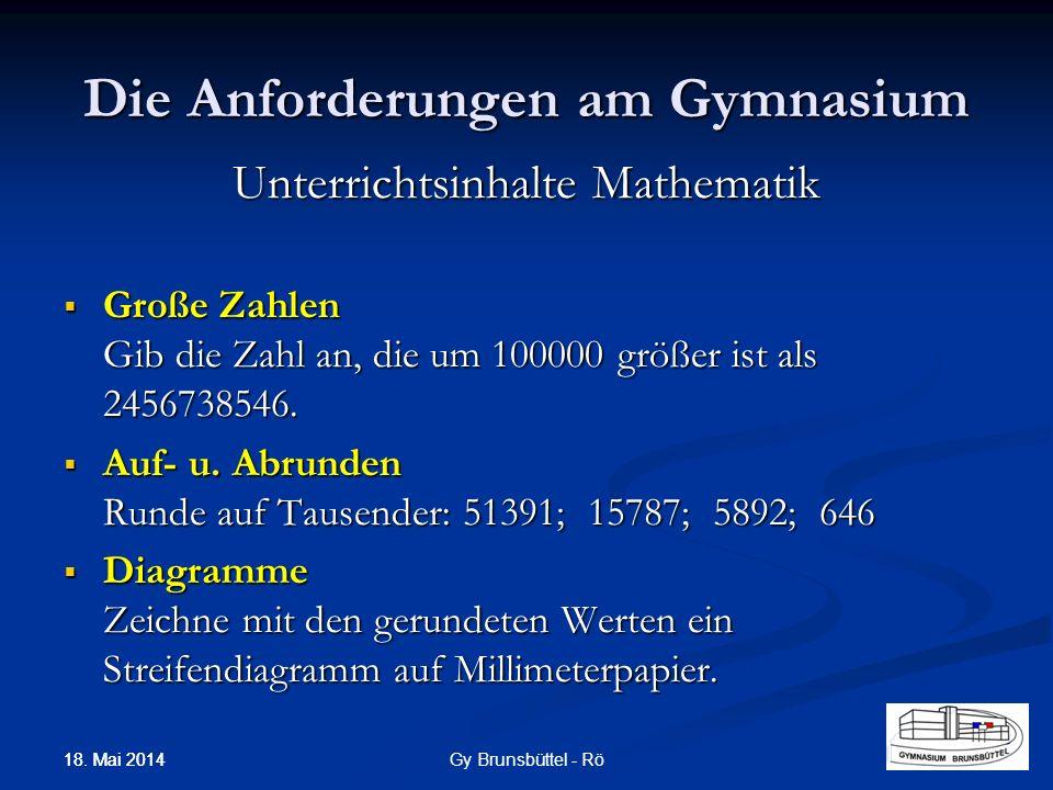 Die Anforderungen am Gymnasium Unterrichtsinhalte Mathematik Große Zahlen Gib die Zahl an, die um 100000 größer ist als 2456738546. Große Zahlen Gib d