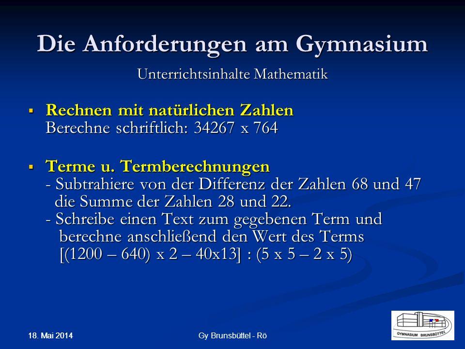 Die Anforderungen am Gymnasium Unterrichtsinhalte Mathematik Rechnen mit natürlichen Zahlen Berechne schriftlich: 34267 x 764 Rechnen mit natürlichen