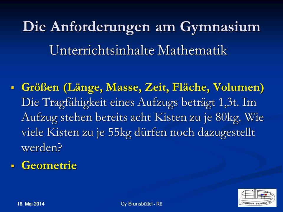 Die Anforderungen am Gymnasium Unterrichtsinhalte Mathematik Größen (Länge, Masse, Zeit, Fläche, Volumen) Die Tragfähigkeit eines Aufzugs beträgt 1,3t