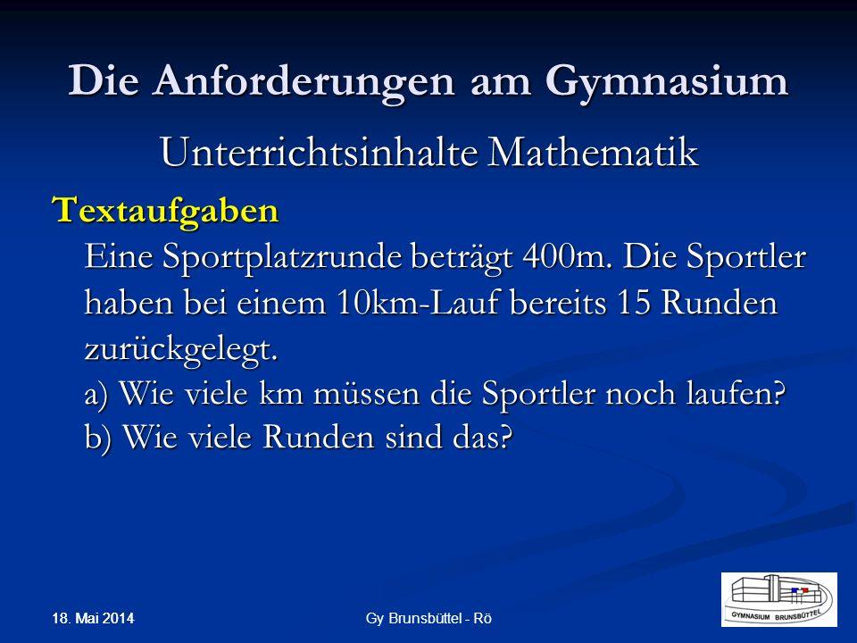 Die Anforderungen am Gymnasium Unterrichtsinhalte Mathematik Textaufgaben Eine Sportplatzrunde beträgt 400m. Die Sportler haben bei einem 10km-Lauf be