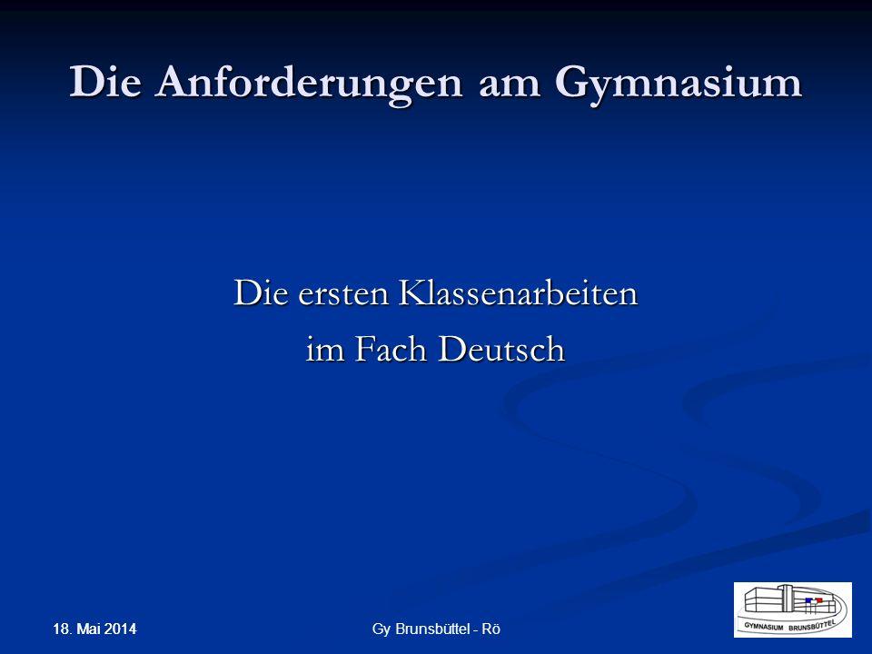 Die Anforderungen am Gymnasium Die ersten Klassenarbeiten im Fach Deutsch Gy Brunsbüttel - Rö 18. Mai 2014