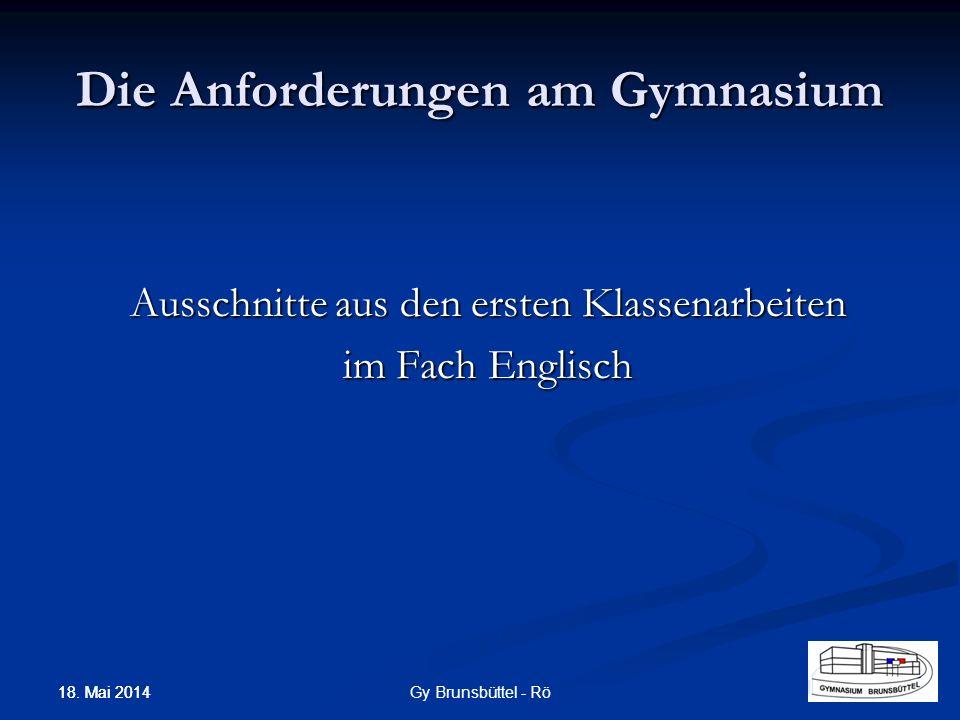 Die Anforderungen am Gymnasium Ausschnitte aus den ersten Klassenarbeiten im Fach Englisch Gy Brunsbüttel - Rö 18. Mai 2014