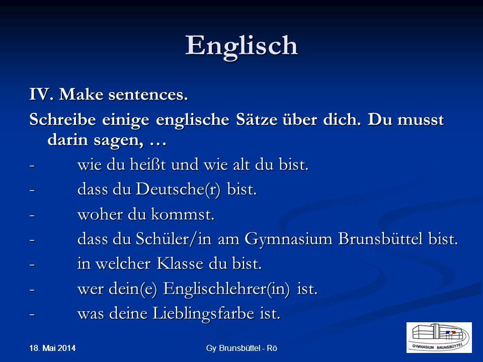 Englisch IV. Make sentences. Schreibe einige englische Sätze über dich. Du musst darin sagen, … - wie du heißt und wie alt du bist. - dass du Deutsche