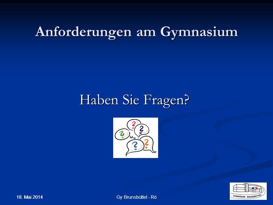 Anforderungen am Gymnasium Haben Sie Fragen? Gy Brunsbüttel - Rö 18. Mai 2014