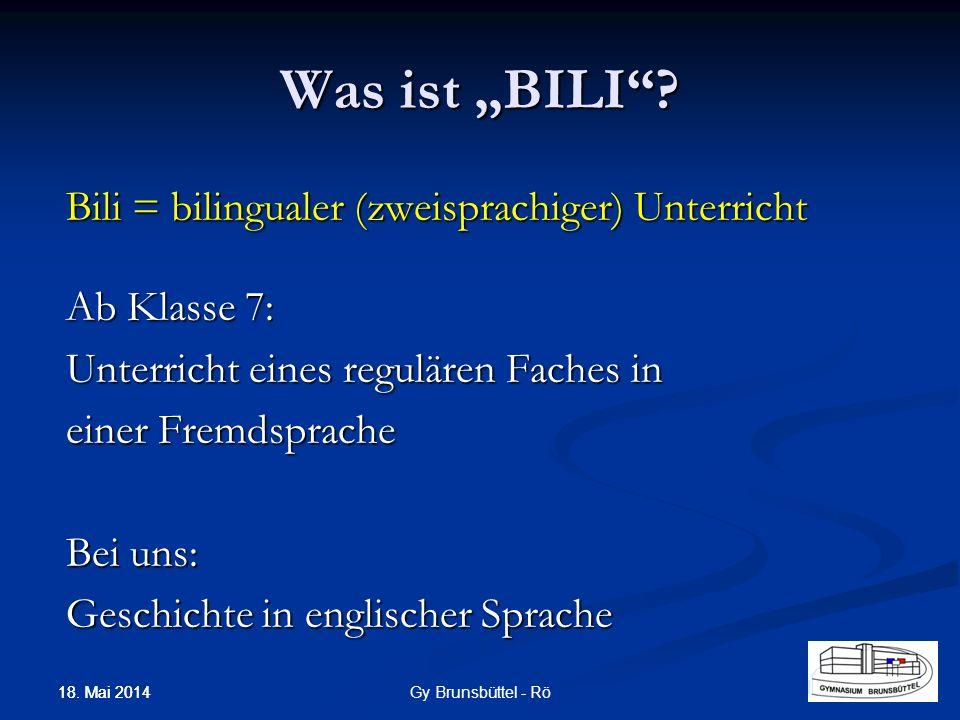 Was ist BILI? Bili = bilingualer (zweisprachiger) Unterricht Ab Klasse 7: Unterricht eines regulären Faches in einer Fremdsprache Bei uns: Geschichte