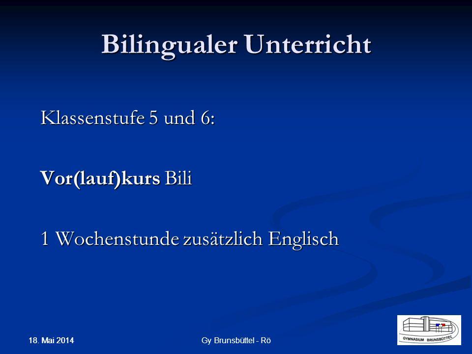 Bilingualer Unterricht Klassenstufe 5 und 6: Vor(lauf)kurs Bili 1 Wochenstunde zusätzlich Englisch Gy Brunsbüttel - Rö 18. Mai 2014