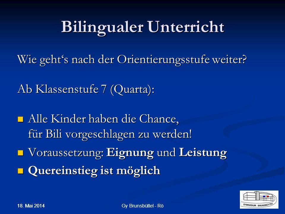 Bilingualer Unterricht Wie gehts nach der Orientierungsstufe weiter? Ab Klassenstufe 7 (Quarta): Alle Kinder haben die Chance, für Bili vorgeschlagen