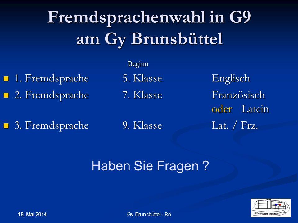 Fremdsprachenwahl in G9 am Gy Brunsbüttel Beginn Beginn 1. Fremdsprache5. KlasseEnglisch 1. Fremdsprache5. KlasseEnglisch 2. Fremdsprache7. KlasseFran