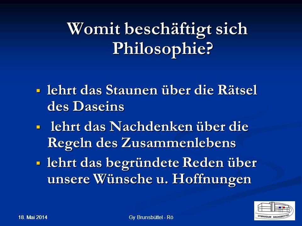 Womit beschäftigt sich Philosophie? lehrt das Staunen über die Rätsel des Daseins lehrt das Staunen über die Rätsel des Daseins lehrt das Nachdenken ü