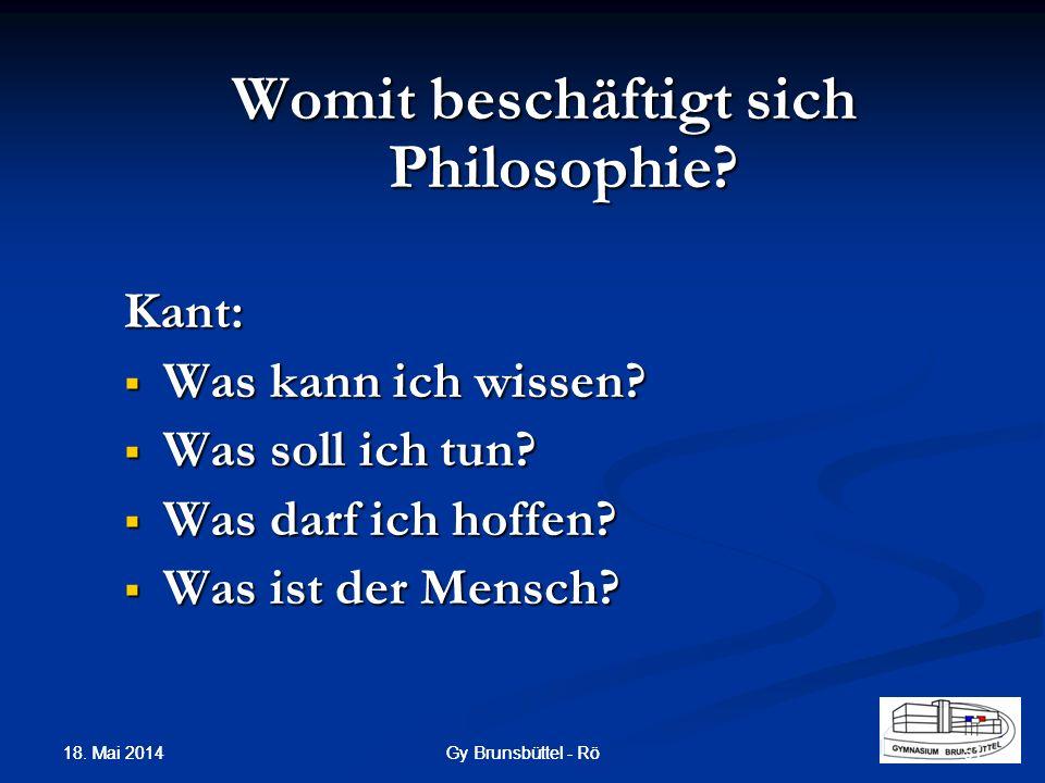 Gy Brunsbüttel - Rö Womit beschäftigt sich Philosophie? Kant: Was kann ich wissen? Was kann ich wissen? Was soll ich tun? Was soll ich tun? Was darf i