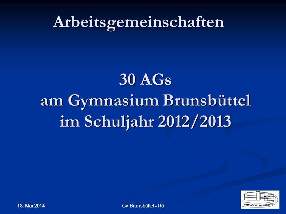 30 AGs am Gymnasium Brunsbüttel im Schuljahr 2012/2013 Arbeitsgemeinschaften Gy Brunsbüttel - Rö 18. Mai 2014