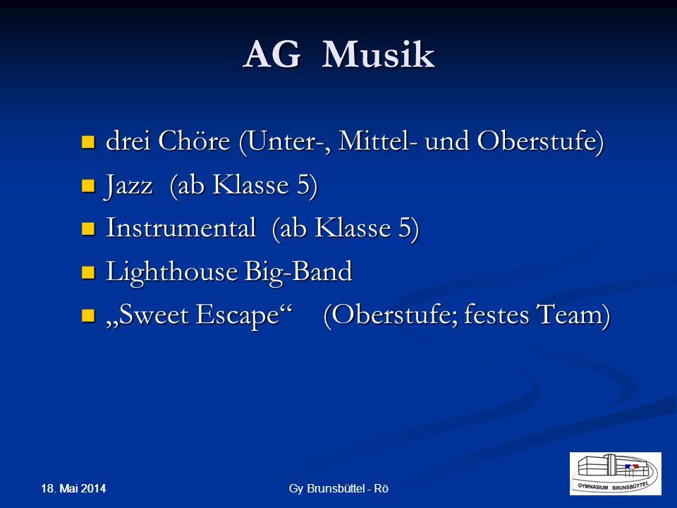 AG Musik drei Chöre (Unter-, Mittel- und Oberstufe) drei Chöre (Unter-, Mittel- und Oberstufe) Jazz (ab Klasse 5) Jazz (ab Klasse 5) Instrumental (ab Klasse 5) Instrumental (ab Klasse 5) Lighthouse Big-Band Lighthouse Big-Band Sweet Escape (Oberstufe; festes Team) Sweet Escape (Oberstufe; festes Team) Gy Brunsbüttel - Rö 18.
