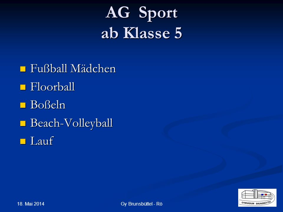 AG Sport ab Klasse 5 Fußball Mädchen Fußball Mädchen Floorball Floorball Boßeln Boßeln Beach-Volleyball Beach-Volleyball Lauf Lauf Gy Brunsbüttel - Rö