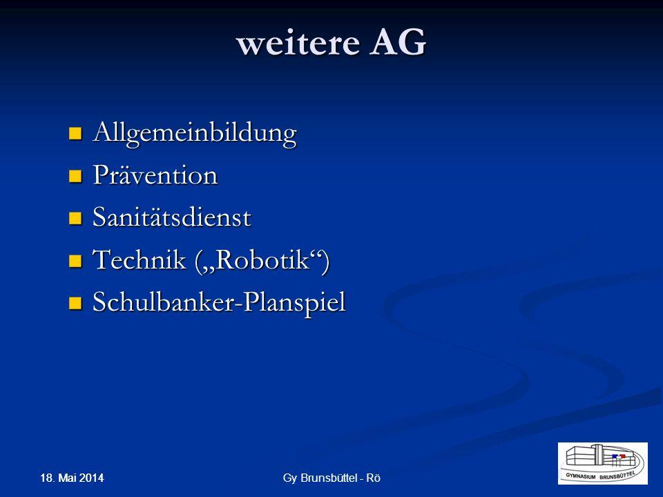 Allgemeinbildung Allgemeinbildung Prävention Prävention Sanitätsdienst Sanitätsdienst Technik (Robotik) Technik (Robotik) Schulbanker-Planspiel Schulbanker-Planspiel weitere AG Gy Brunsbüttel - Rö 18.