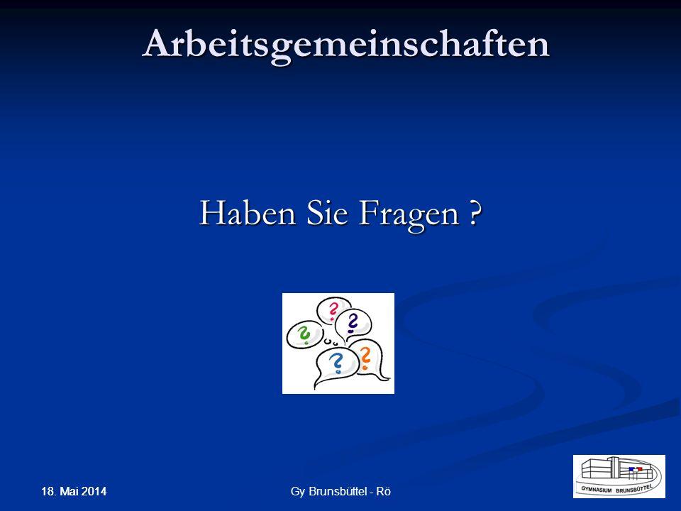 Arbeitsgemeinschaften Haben Sie Fragen ? Gy Brunsbüttel - Rö 18. Mai 2014