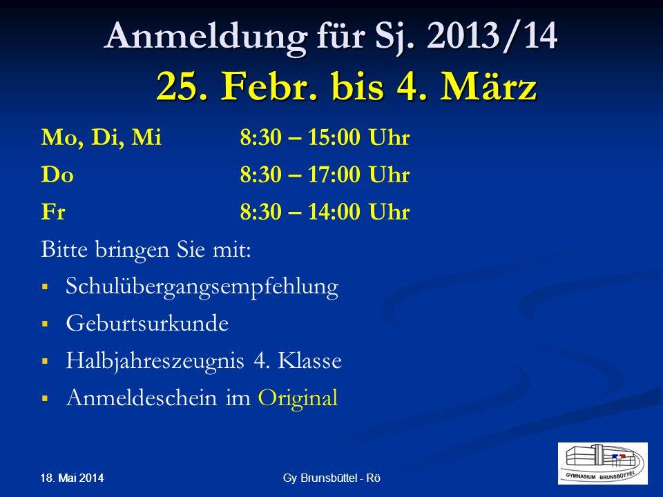 Anmeldung für Sj. 2013/14 25. Febr. bis 4. März Mo, Di, Mi 8:30 – 15:00 Uhr Do8:30 – 17:00 Uhr Fr 8:30 – 14:00 Uhr Bitte bringen Sie mit: Schulübergan