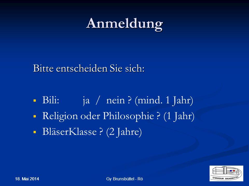Anmeldung Bitte entscheiden Sie sich: Bili:ja / nein ? (mind. 1 Jahr) Religion oder Philosophie ? (1 Jahr) BläserKlasse ? (2 Jahre) Gy Brunsbüttel - R