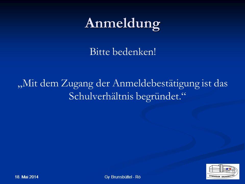 Anmeldung Bitte bedenken! Mit dem Zugang der Anmeldebestätigung ist das Schulverhältnis begründet. Gy Brunsbüttel - Rö 18. Mai 2014