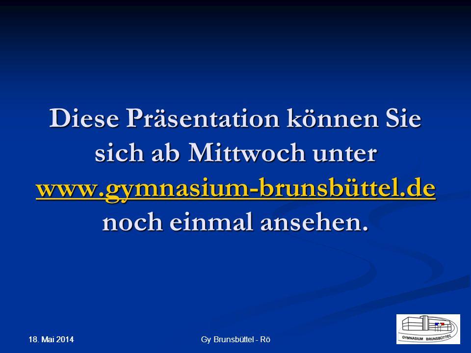 Diese Präsentation können Sie sich ab Mittwoch unter www.gymnasium-brunsbüttel.de noch einmal ansehen.