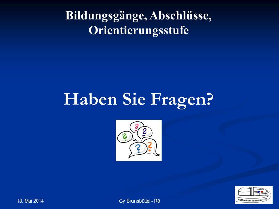 Bildungsgänge, Abschlüsse, Orientierungsstufe Haben Sie Fragen? Gy Brunsbüttel - Rö 18. Mai 2014
