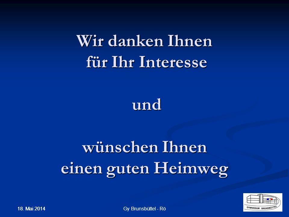 Wir danken Ihnen für Ihr Interesse und wünschen Ihnen einen guten Heimweg Gy Brunsbüttel - Rö 18. Mai 2014