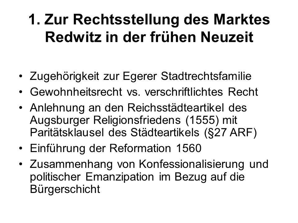 1. Zur Rechtsstellung des Marktes Redwitz in der frühen Neuzeit Zugehörigkeit zur Egerer Stadtrechtsfamilie Gewohnheitsrecht vs. verschriftlichtes Rec