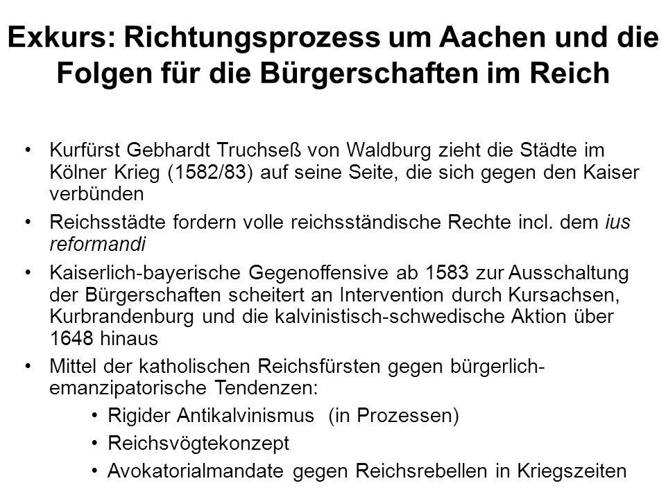 Exkurs: Richtungsprozess um Aachen und die Folgen für die Bürgerschaften im Reich Kurfürst Gebhardt Truchseß von Waldburg zieht die Städte im Kölner K