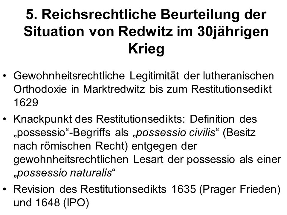 5. Reichsrechtliche Beurteilung der Situation von Redwitz im 30jährigen Krieg Gewohnheitsrechtliche Legitimität der lutheranischen Orthodoxie in Markt