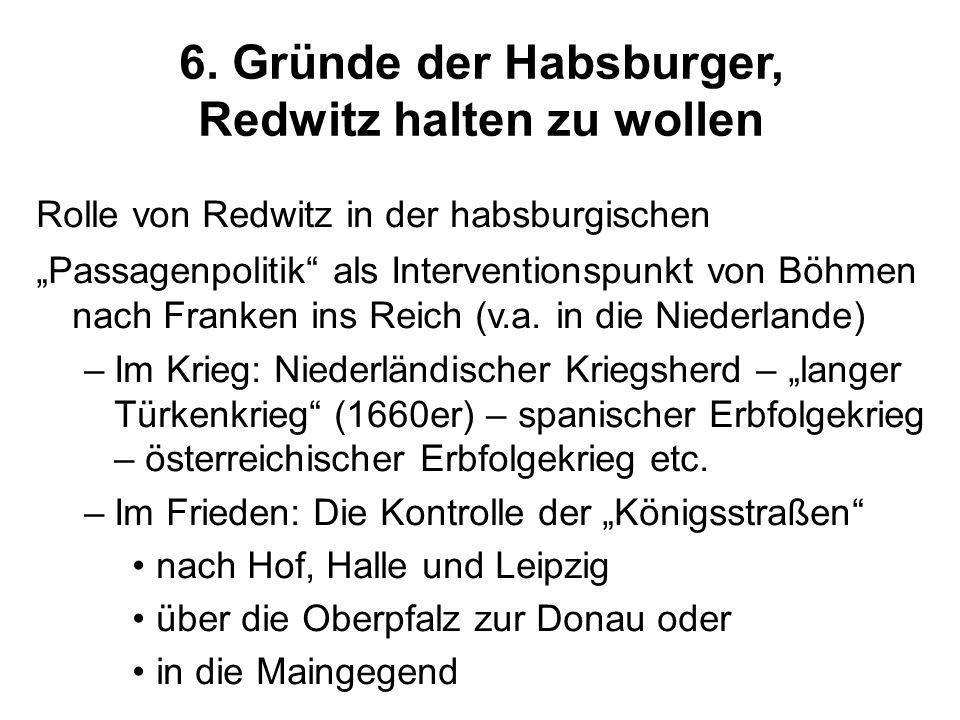 6. Gründe der Habsburger, Redwitz halten zu wollen Rolle von Redwitz in der habsburgischen Passagenpolitik als Interventionspunkt von Böhmen nach Fran